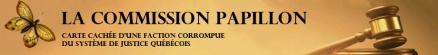 La Commission Papillon- La carte cachée d'une faction corrompue du système de justice Québécois