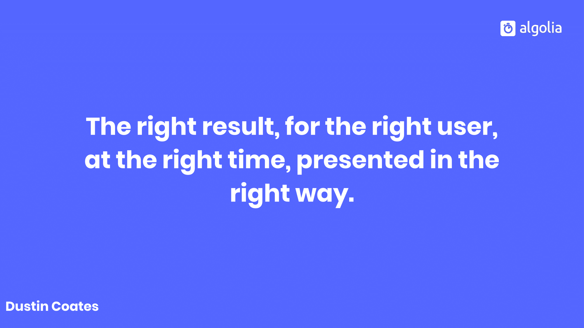 The right result for the right user at the right time, presented in the right way