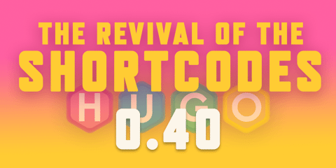 Featured Image for Hugo 0.40: The Revival of the Shortcodes
