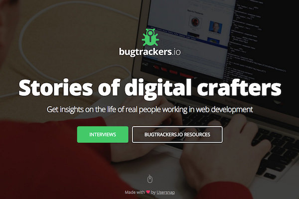 bugtrackers.io provides stories of digital crafters. It shows people behind bits, pixels and bug reports. bugtrackers.io is your resource for web development.