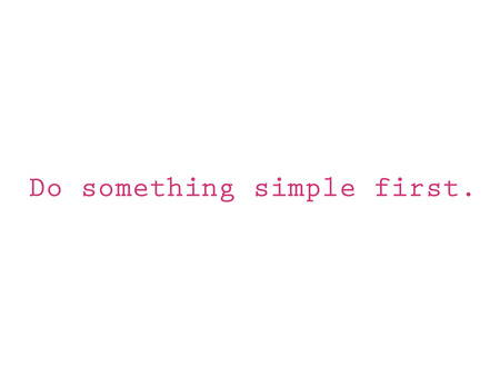 1 Do Something Simple First