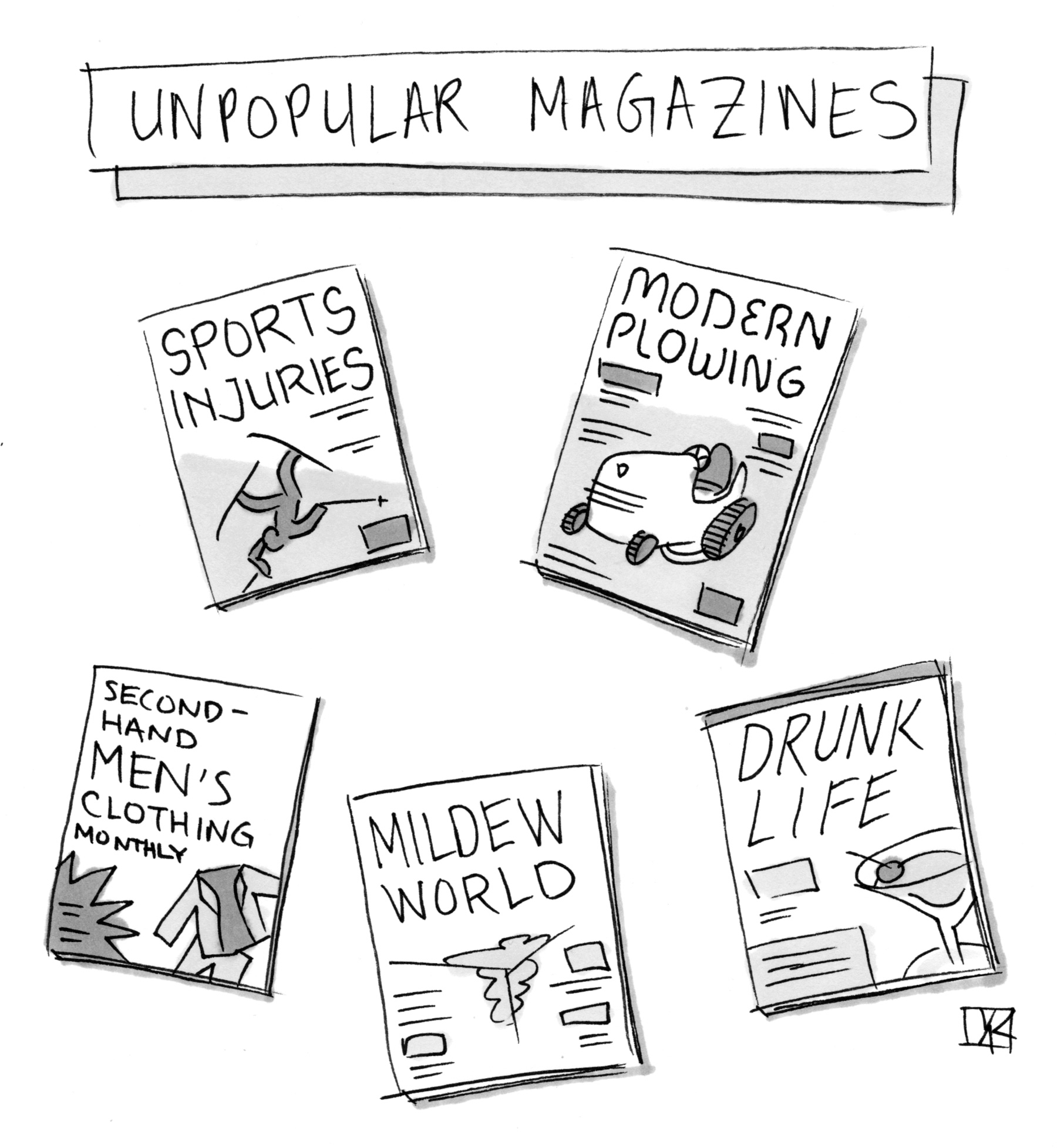 (Unpopular Magazines: Sports Injuries, Modern Plowing, Second-Hand Men's Clothing Monthly, Mildew World, Drunk Life.)
