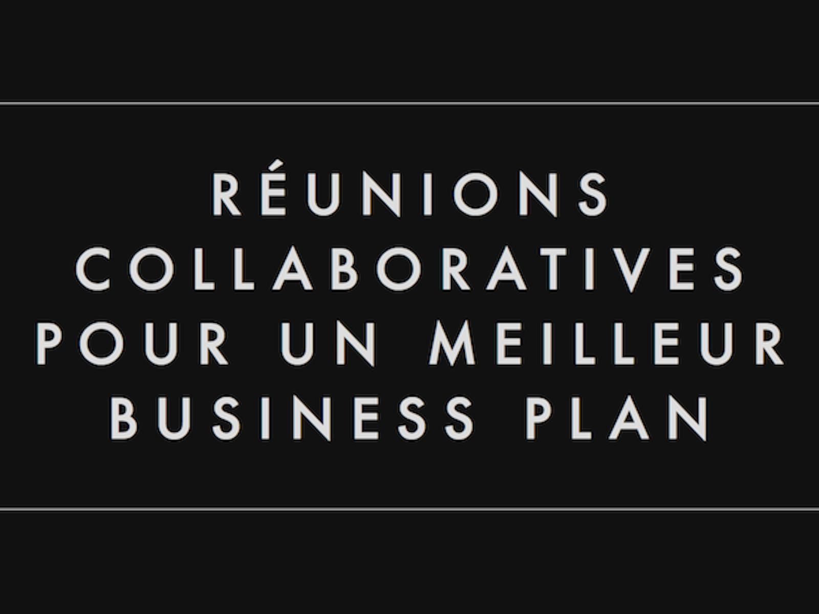 Réunions collaboratives pour un meilleur business plan