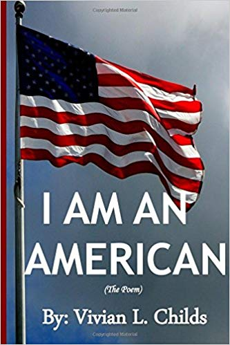 """After writing the poem, """"I Am An American"""" many years ago, and reciting it to many across the country, I have decided to put the poem in book form. I have used verse and illustrations to express my heartfelt feeling."""