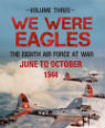 We were eagles. Volume 3, The Eight Air Force at war June 44 to October 44 by Martin Bowman