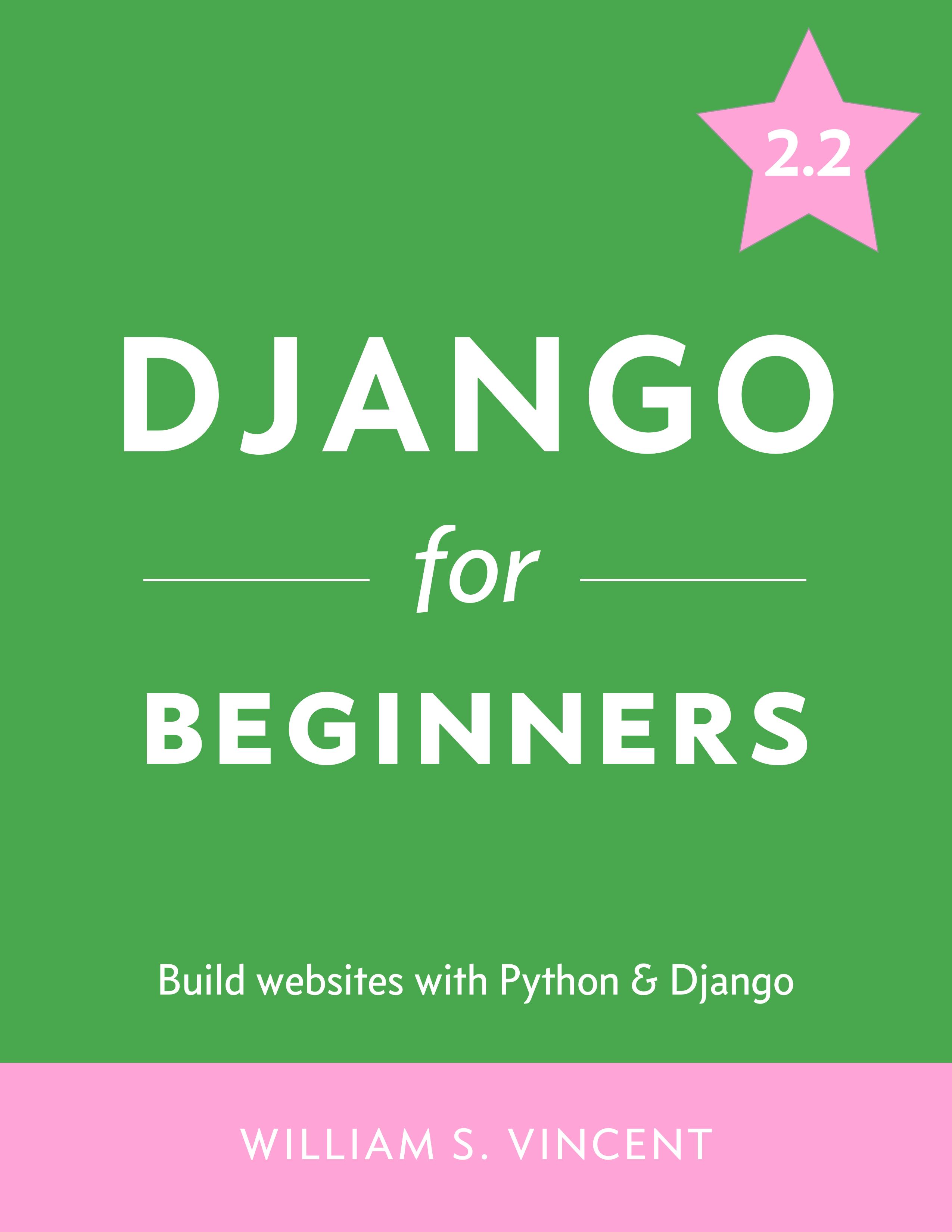 Django for Beginners - Complete Tutorial for Django 2 2
