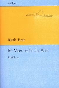 Im Meer treibt die Welt von Ruth Erat