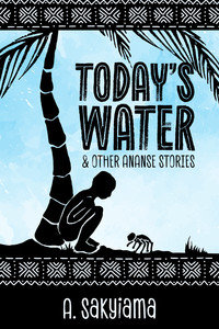 Cover of Today's Water and Other Ananse Stories.