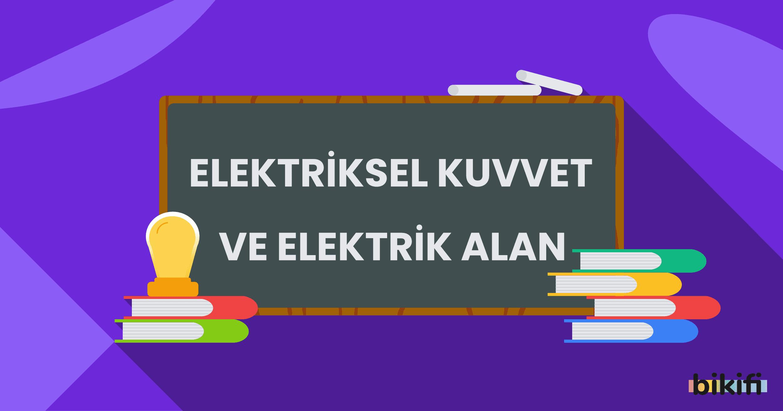 Elektriksel Kuvvet ve Elektrik Alan