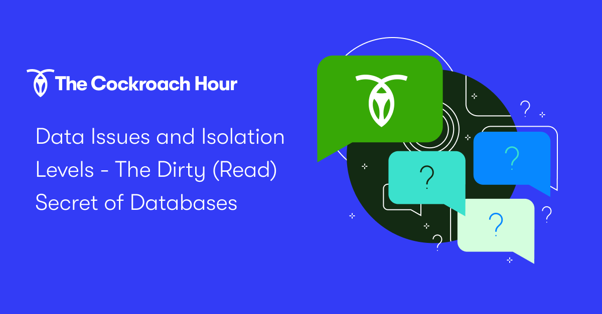 The Cockroach Hour: Data Issues and Isolation Levels - The Dirty (Read) Secret of Databases
