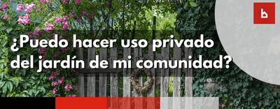 ¿Puedo hacer un uso privado del jardín de mi comunidad?