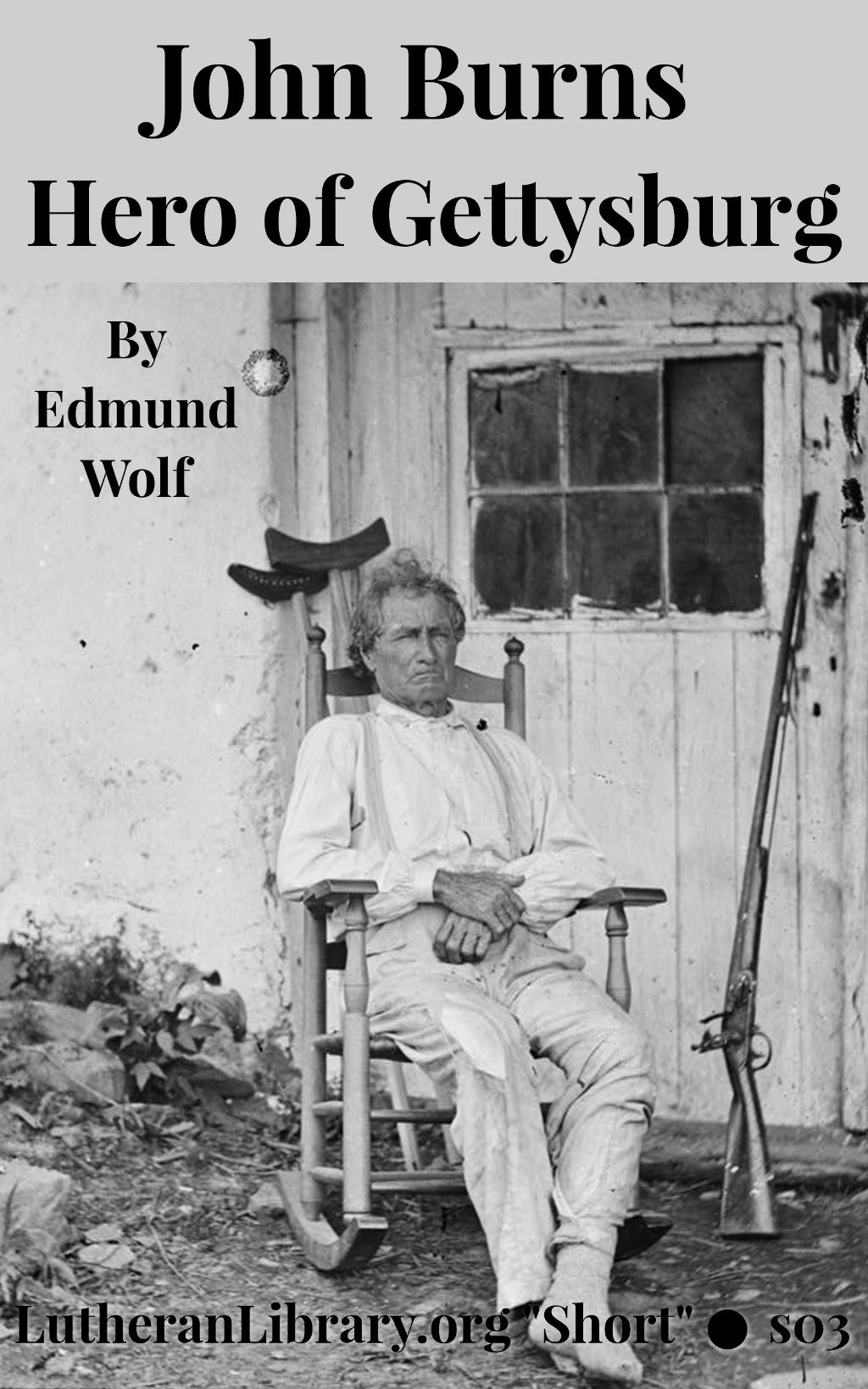 John Burns: The Hero of Gettysburg by Edmund Jacob Wolf
