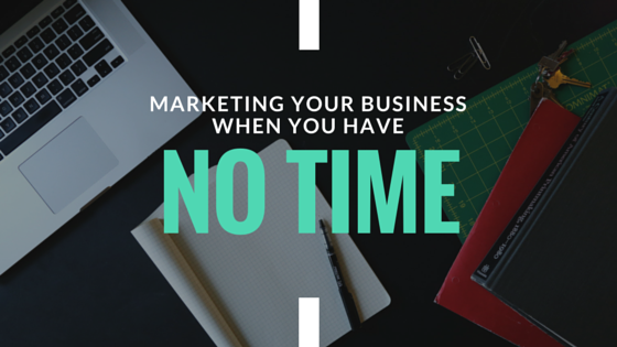 How to Market Your Business When You Don't Have Time
