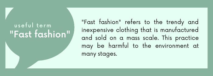Fast fashion refers to the trendy and inexpensive clothing that is manufactured and sold on a mass scale. This practice may be harmful to the environment at many stages.