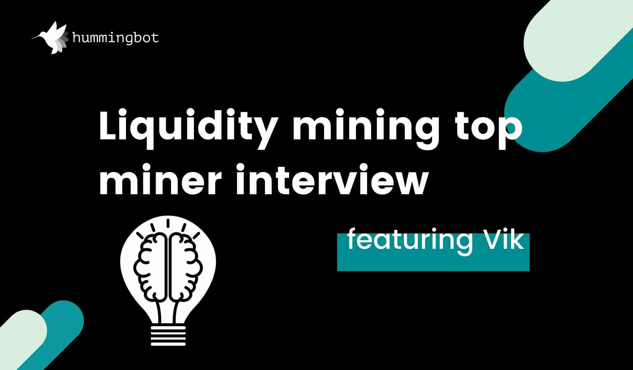 Top liquidity miner interview featuring Vik