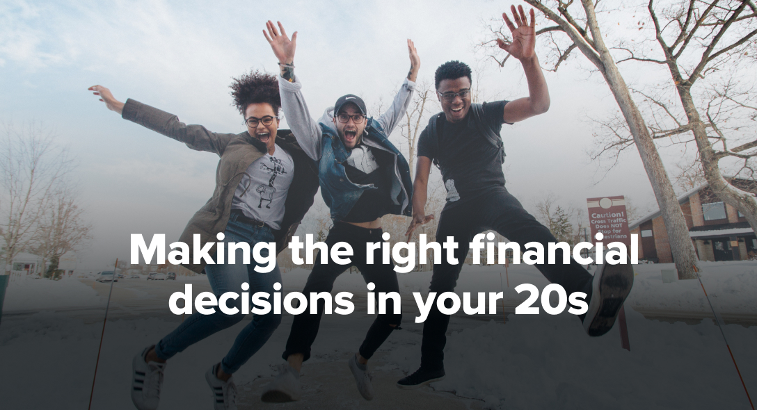 Making the right financial decisions in your 20s