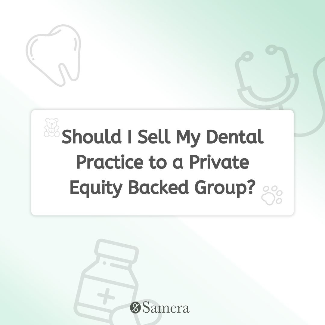 Should I Sell My Dental Practice to a Private Equity Backed Group?