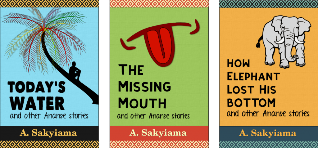 Book covers for the Today's Water, The Missing Mouth and How Elephant Lost His Bottom and other Ananse Stories