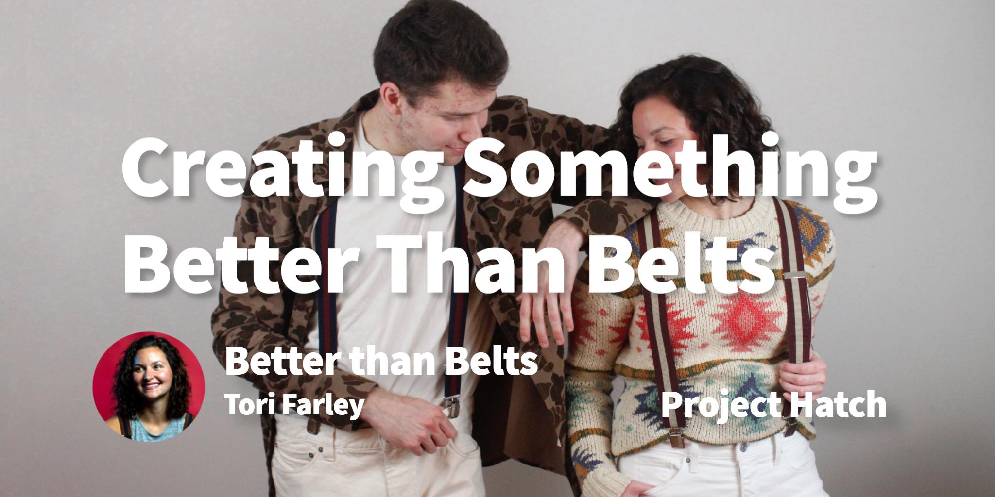 Better Than Belts Tori Farley