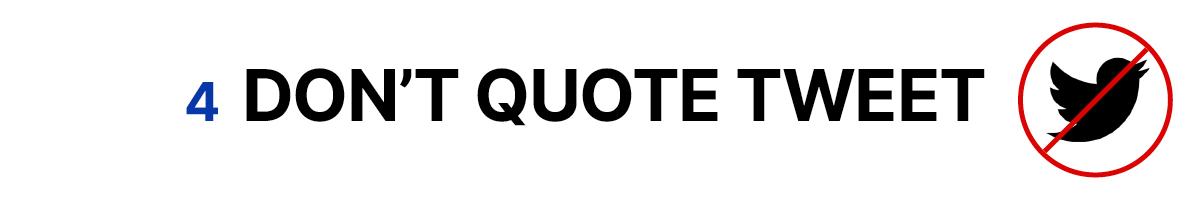 4. Don't quote tweet