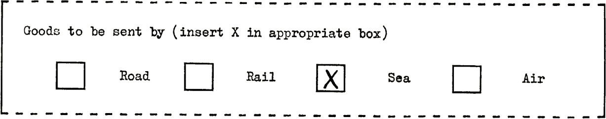"""Group of checkboxes with the title: """"Goods to be be sent by (insert X in appropriate box)"""" Four checkboxes with labels: """"Road"""", """"Rail"""", """"Sea"""", """"Air"""". Sea checkbox has X within it. Labels for each checkbox are the same distance from each checkbox."""