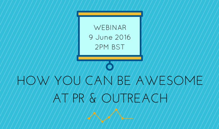 Join Our Live Webinar: How You Can Be Awesome at PR & Outreach