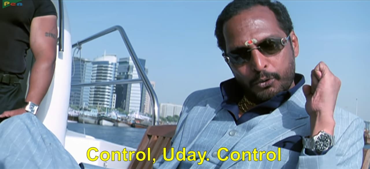 Uday Shetty (Nana Patekar) in Welcome: Control, Uday! Control