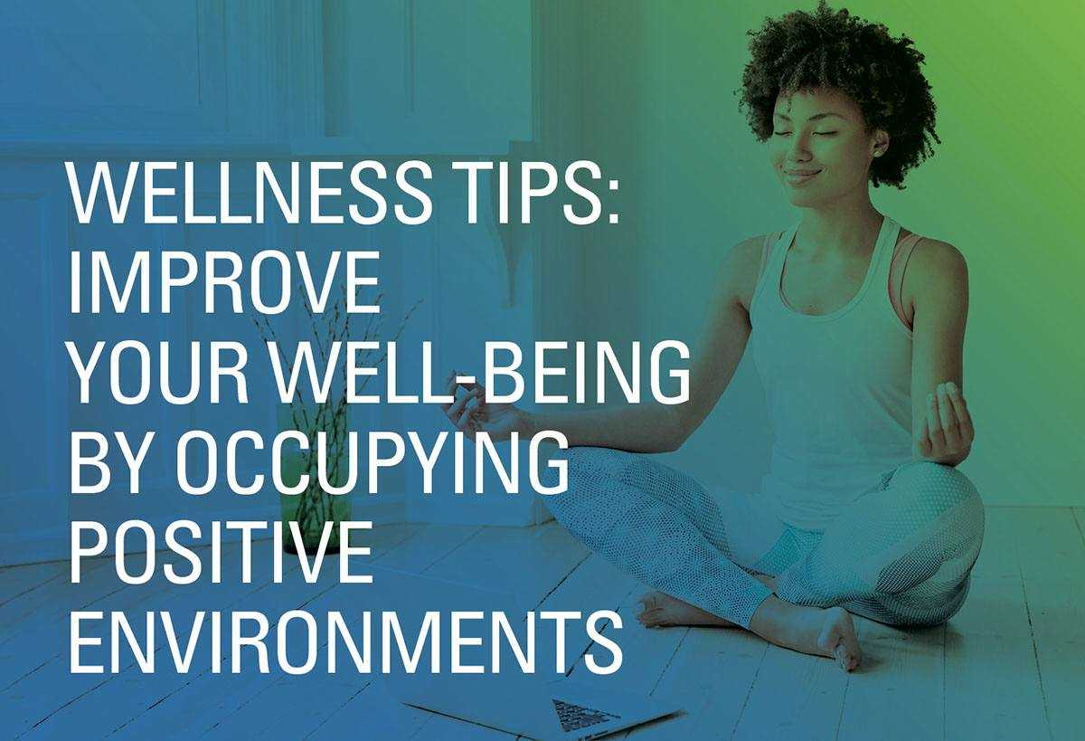 Wellness Tips: Improve Your Well-Being by Occupying Positive Environments