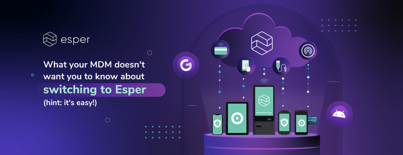 What your MDM doesn't want you to know about switching to Esper (hint: it's easy!)