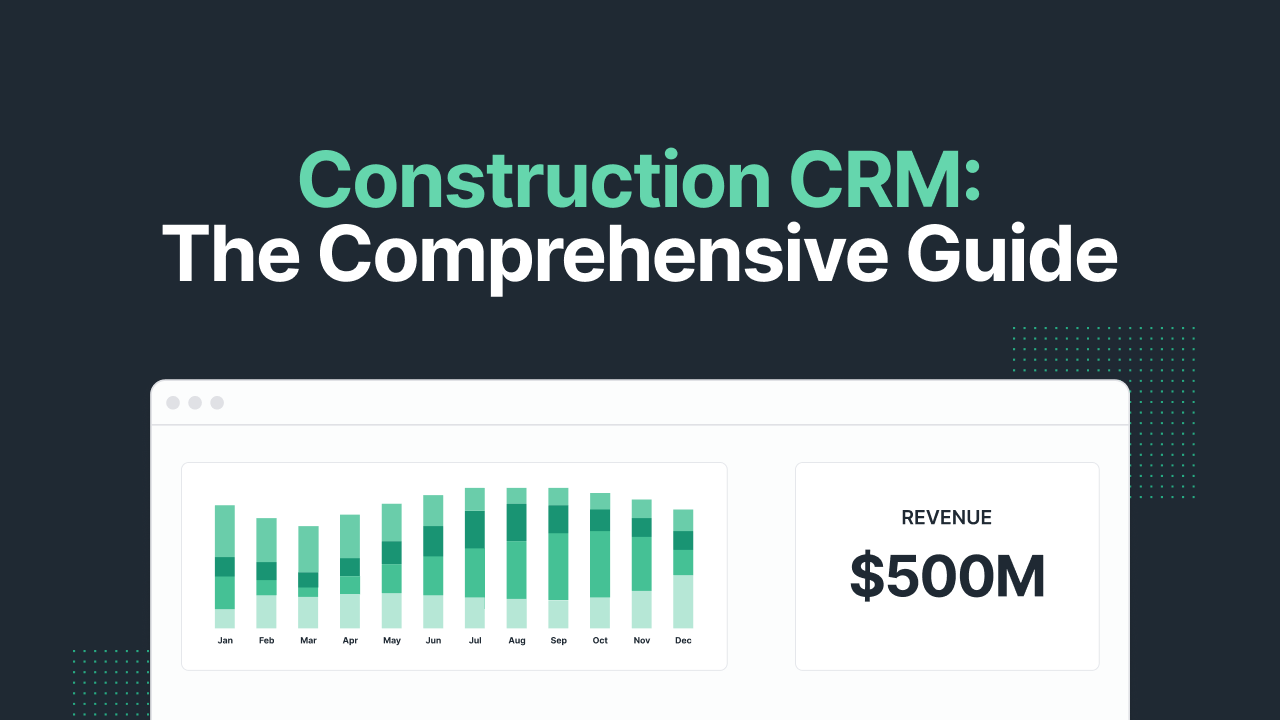 Construction CRM: The Comprehensive Guide