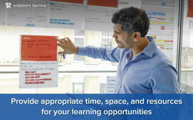 Provide appropriate time, space, and resources for your learning opportunitiess