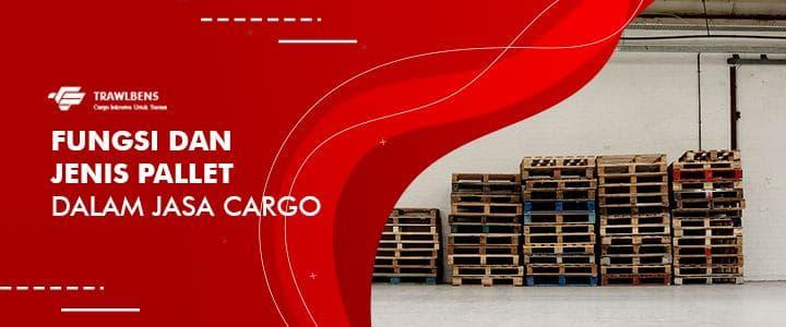 Fungsi dan Jenis Pallet Dalam Jasa Cargo