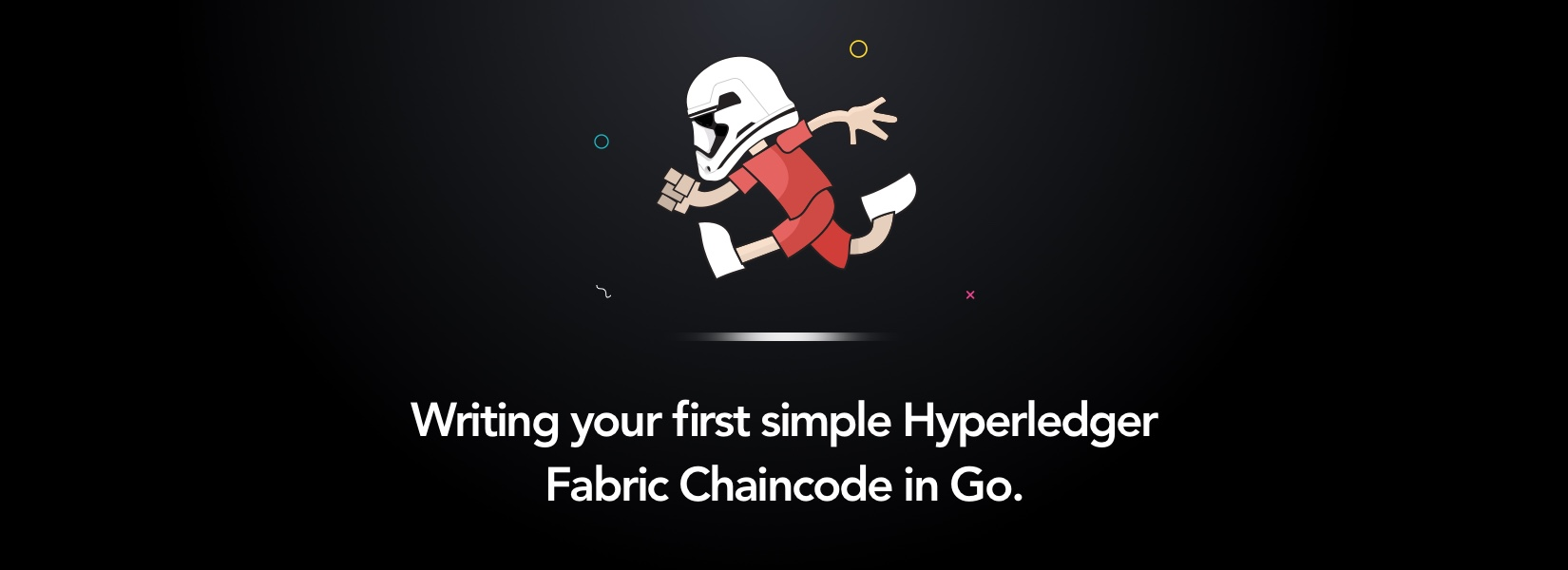 Writing your first simple Hyperledger Fabric Chaincode in Go