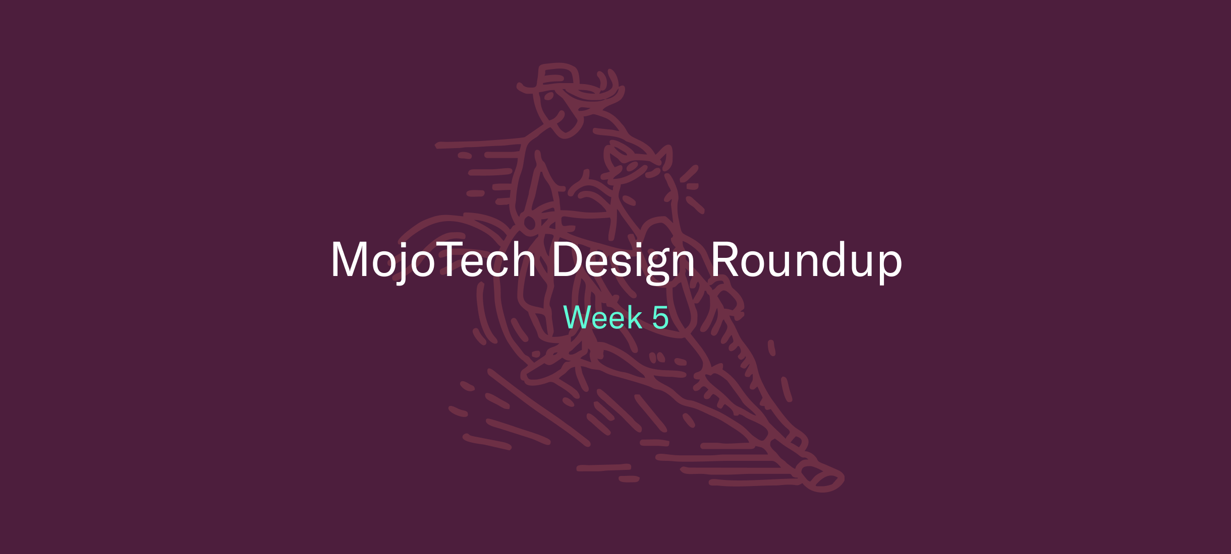 MojoTech Design Roundup week 5