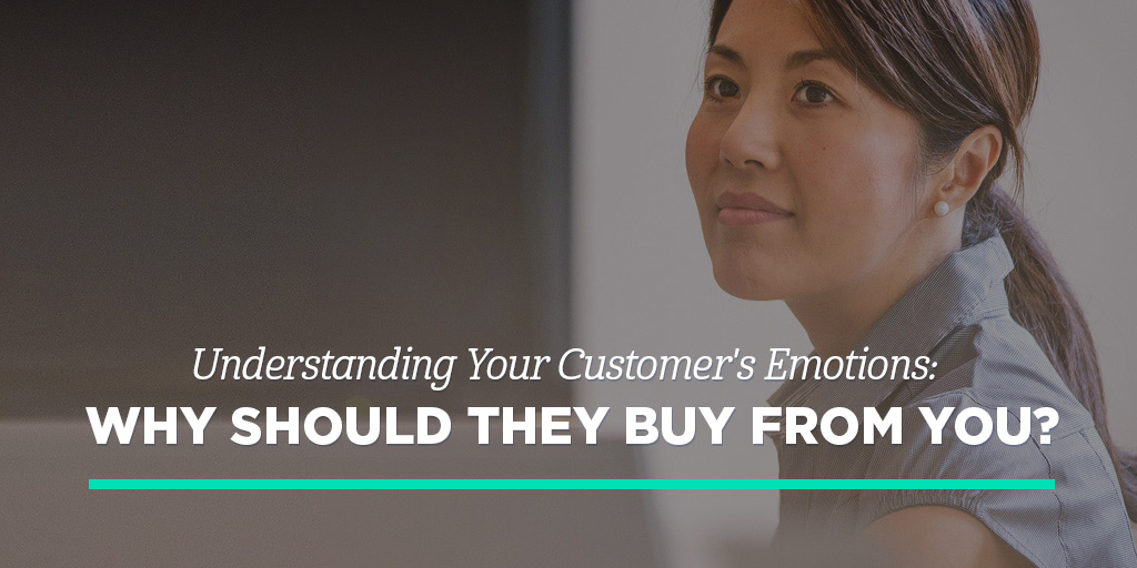 Understanding Your Customer's Emotions: Why Should They Buy From You?