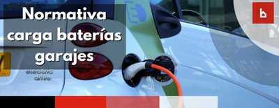 Nueva normativa para cargar las baterías de vehículos eléctricos en garajes comunitarios