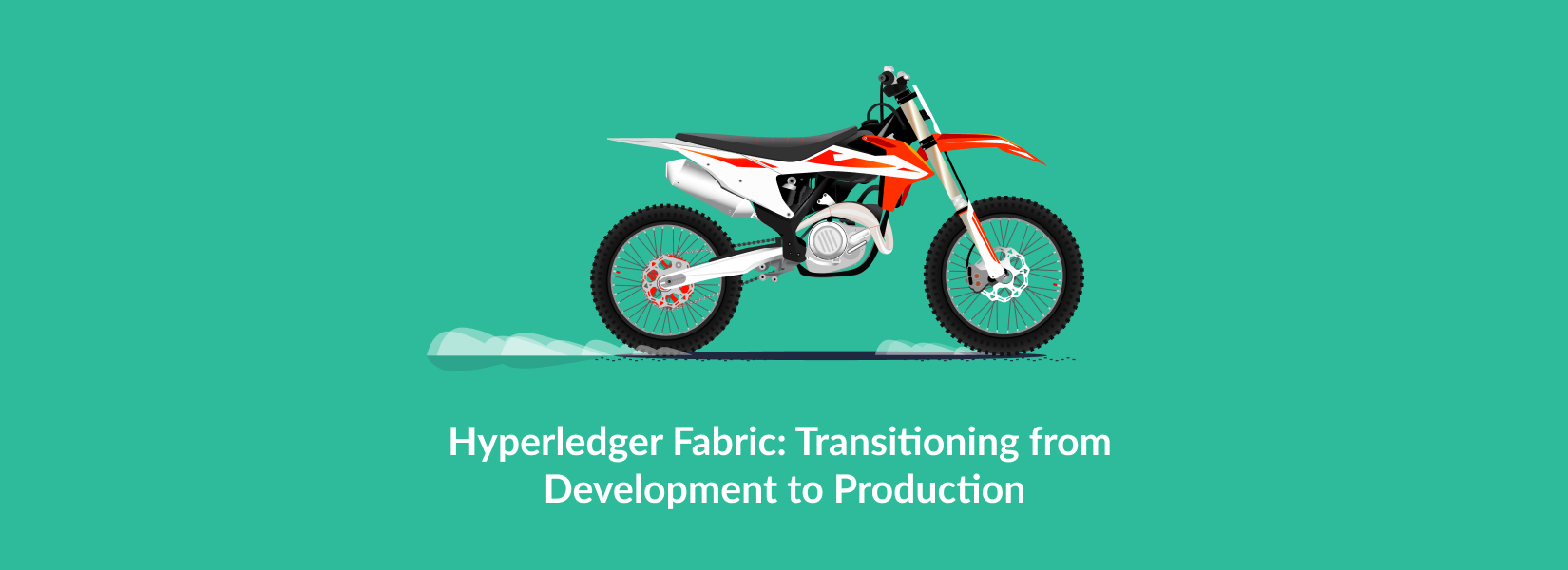 Hyperledger Fabric: Transitioning from Development to Production