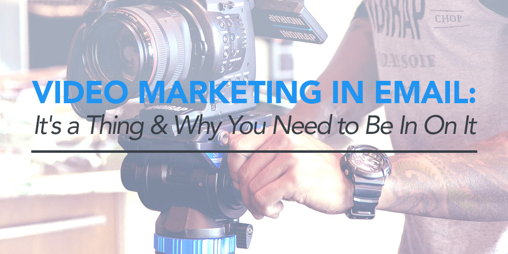 FEATURED_Video-Marketing-in-Email--It's-a-Thing-_-Why-You-Need-to-Be-In-On-It