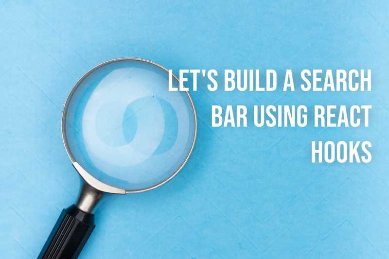 Let's build a search bar using React Hooks