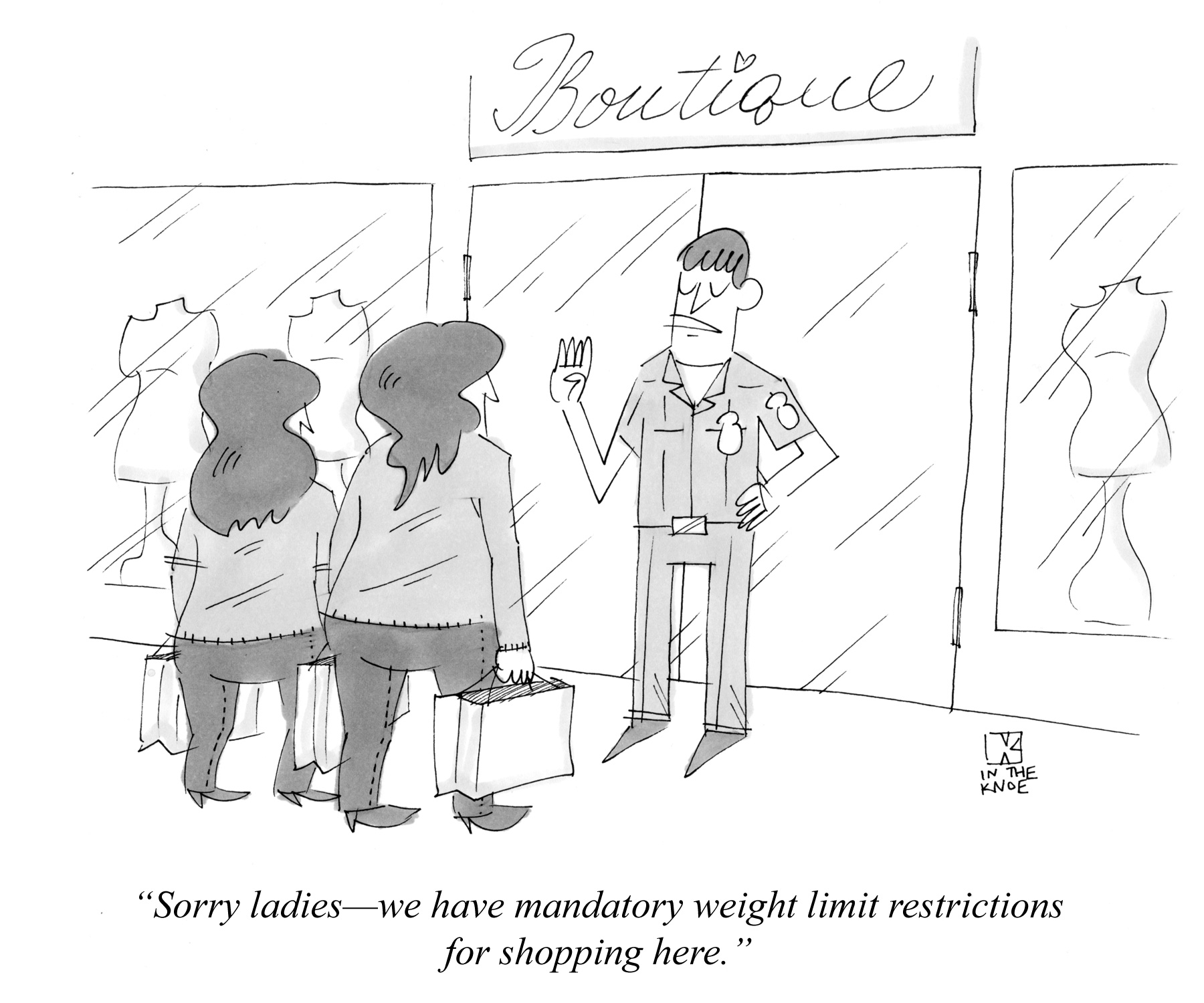 Sorry ladies--we have mandatory weight limit restrictions for shopping here.