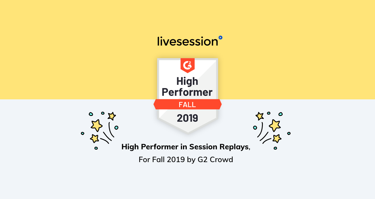 LiveSession Named A High Performer in Session Replays, For Fall 2019 by G2 Crowd