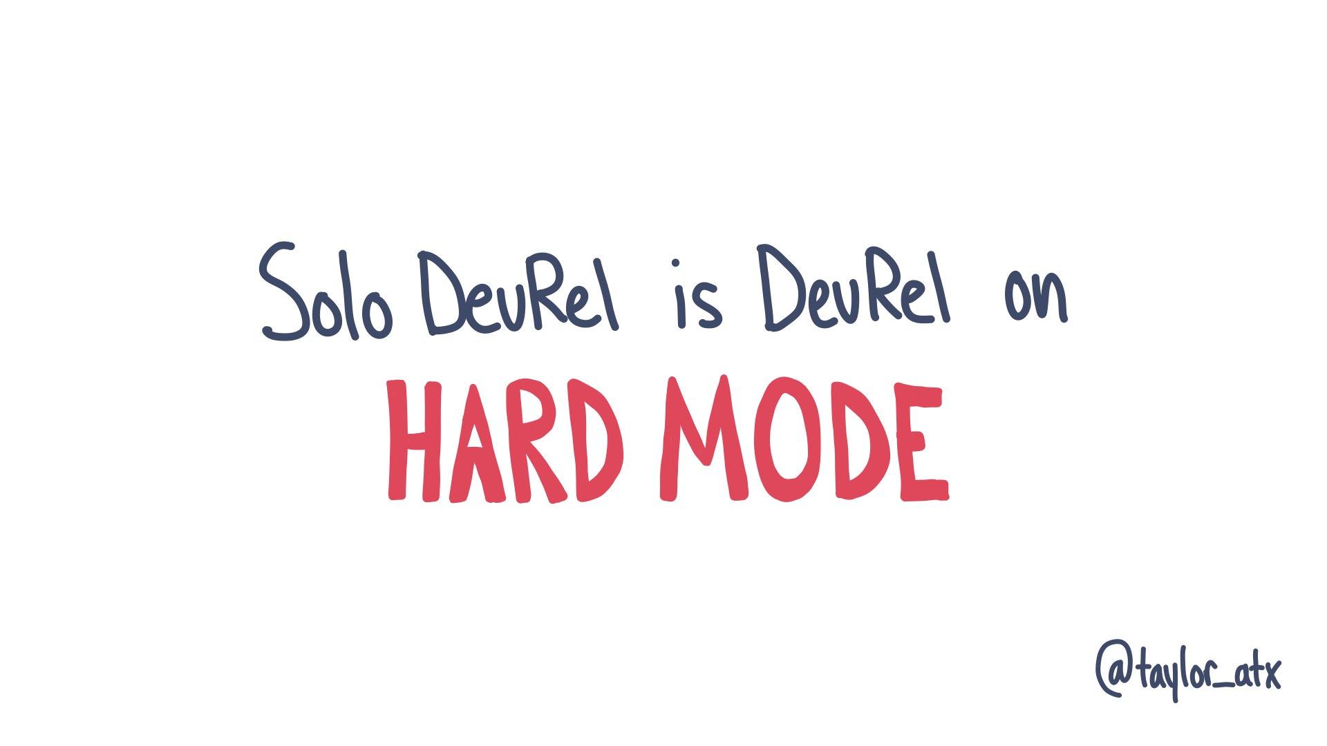 Solo DevRel is DevRel on HARD MODE