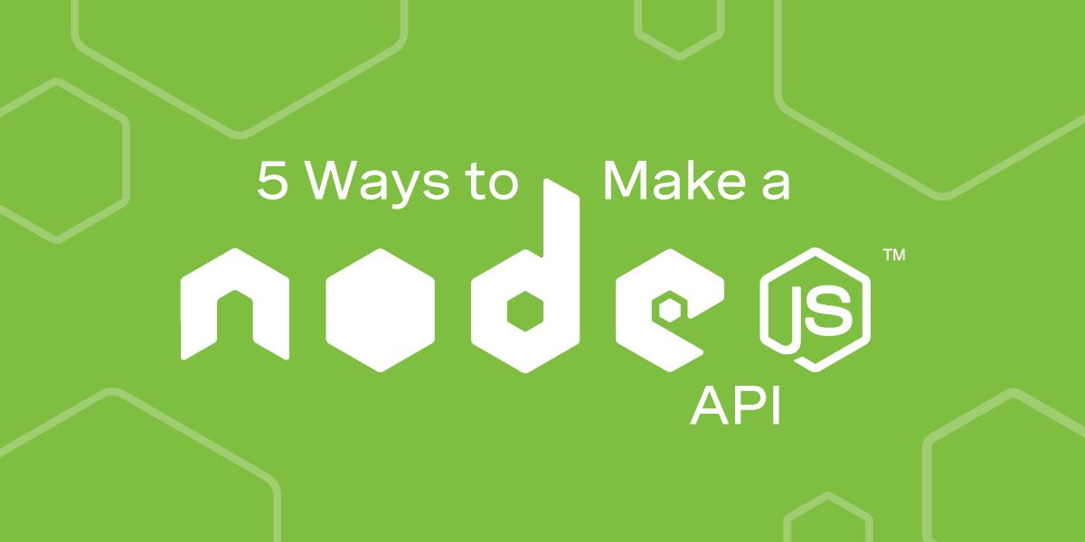 5 Ways to Build a Node.js API