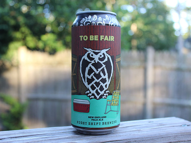 To Be Fair, a New England Pale Ale brewed by Night Shift Brewing