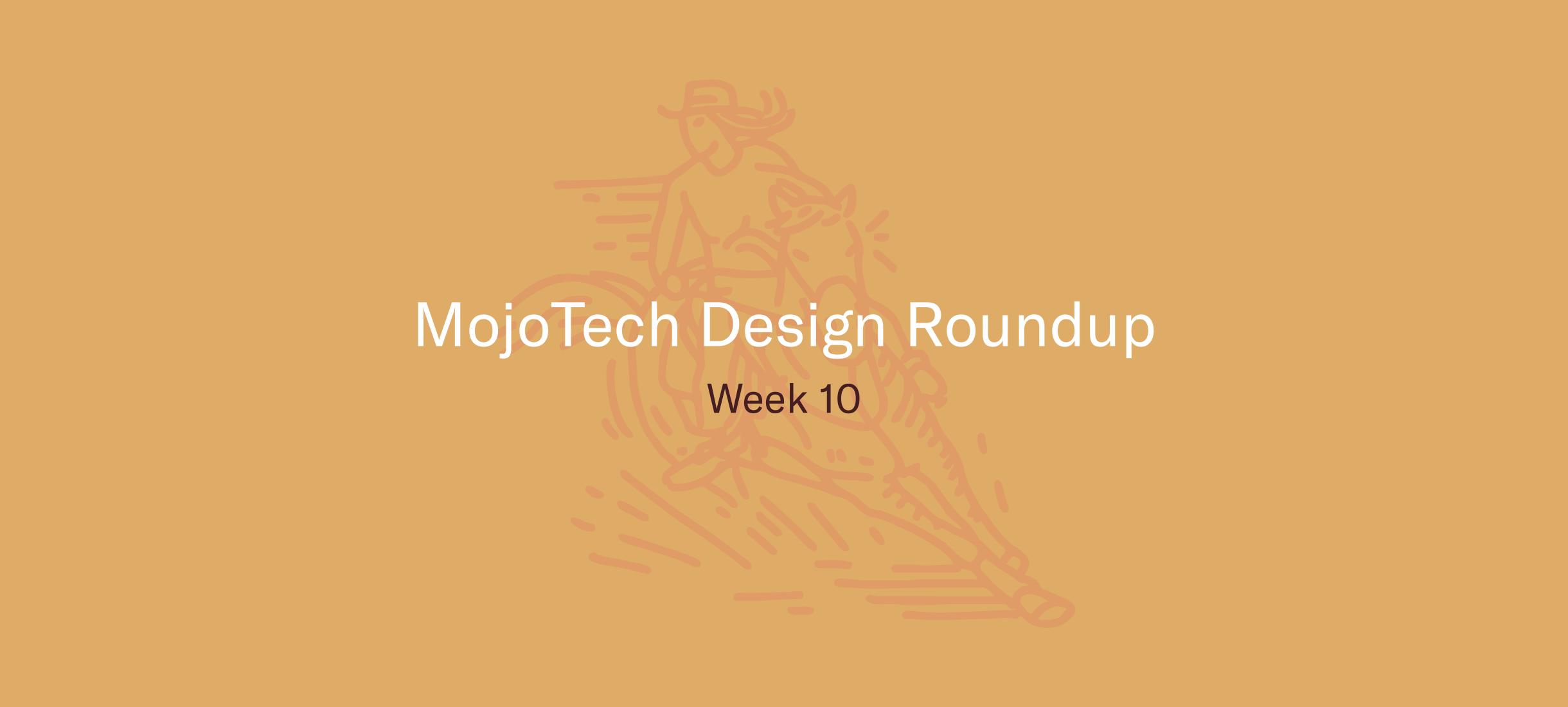 MojoTech Design Roundup week 10