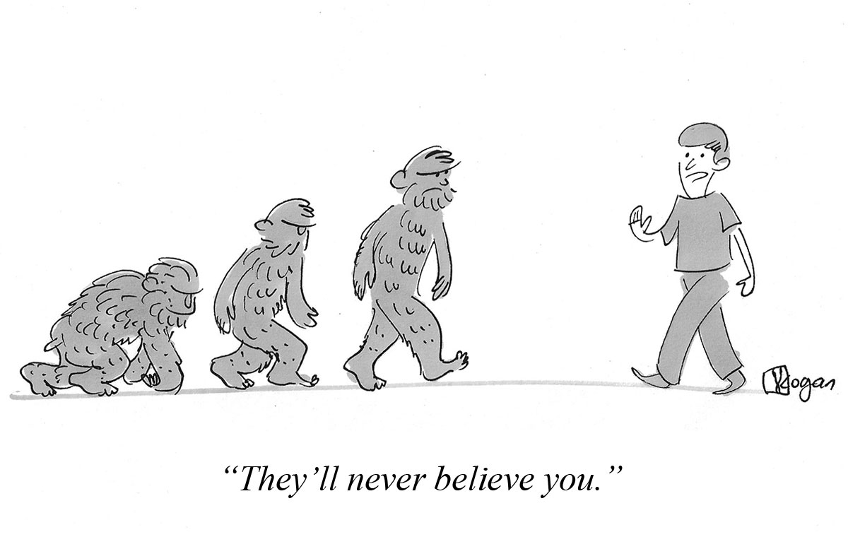 They'll never believe you.