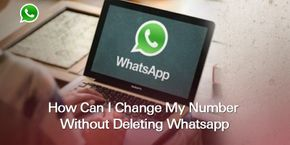 How Can I Change My Number Without Deleting Whatsapp