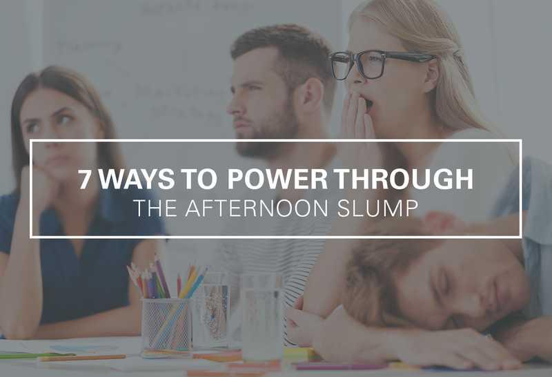 7 Ways to Power Through the Afternoon Slump