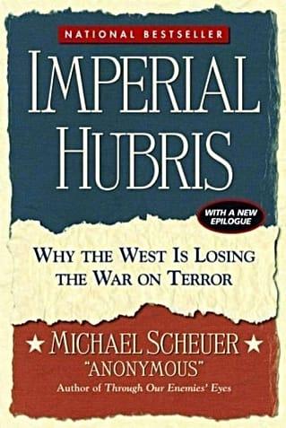 Imperial Hubris, by Michael F. Scheuer