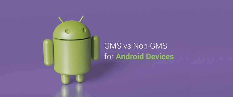 GMS versus Non-GMS for Android Devices